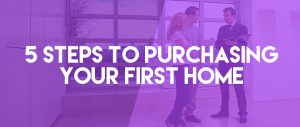 5 Steps to Purchasing Your First Home
