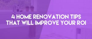 4 Home Renovation Tips That Will Improve Your ROI